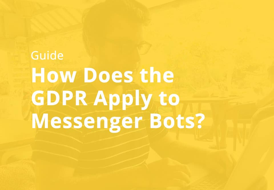 How Does The GDPR Apply To Messenger Bots?