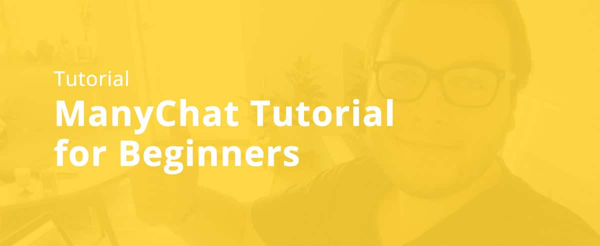 ManyChat Tutorial for Beginners (2019) - Max van Collenburg