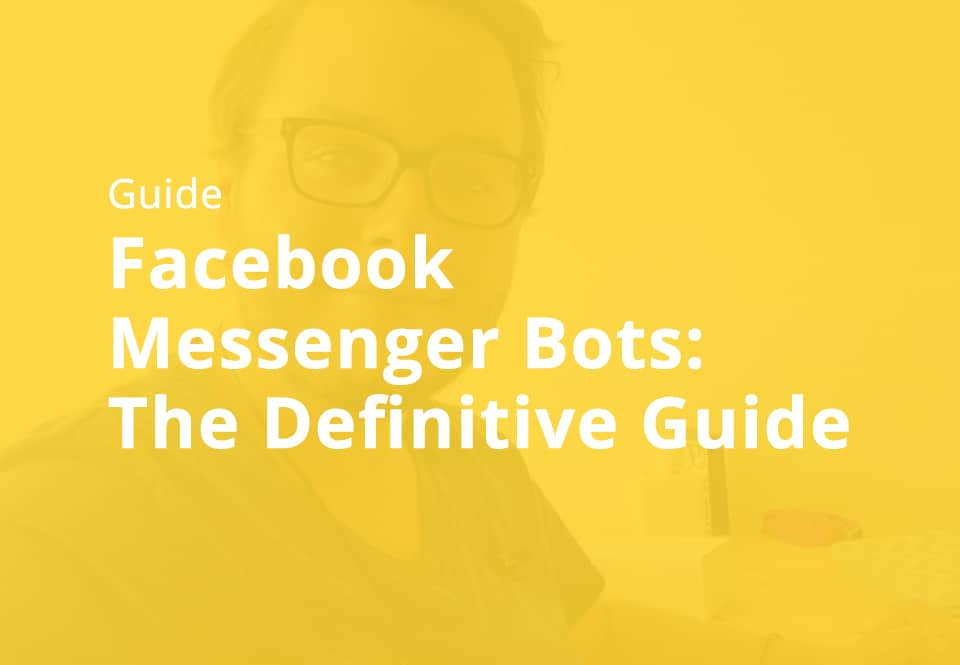 Facebook Messenger Bots: The Definitive Guide [2019]