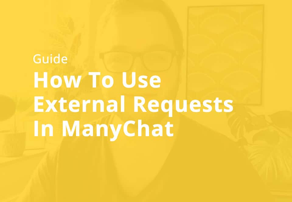 How To Use External Requests In ManyChat